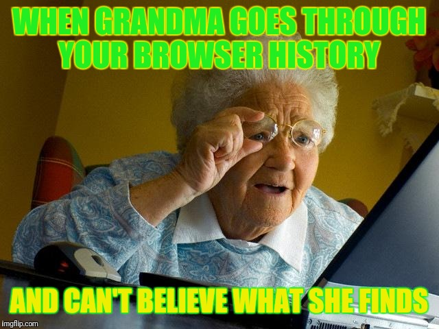 Grandma Finds The Internet Meme | WHEN GRANDMA GOES THROUGH YOUR BROWSER HISTORY AND CAN'T BELIEVE WHAT SHE FINDS | image tagged in memes,grandma finds the internet | made w/ Imgflip meme maker