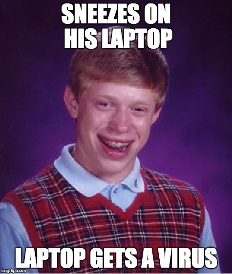Bad Luck Brian Meme | SNEEZES ON HIS LAPTOP LAPTOP GETS A VIRUS | image tagged in memes,bad luck brian | made w/ Imgflip meme maker