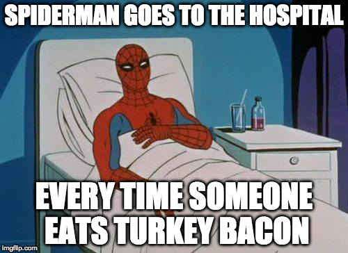 Spiderman Hospital Meme | SPIDERMAN GOES TO THE HOSPITAL EVERY TIME SOMEONE EATS TURKEY BACON | image tagged in memes,spiderman hospital,spiderman | made w/ Imgflip meme maker