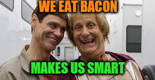 WE EAT BACON MAKES US SMART | made w/ Imgflip meme maker