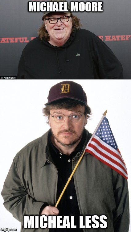 Thin Michael Moore | MICHAEL MOORE MICHEAL LESS | image tagged in fat,michael moore,young,liberal,democrats,stupid white men | made w/ Imgflip meme maker
