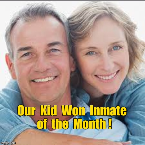 Proud Parents of Inmate of the Month | Our  Kid  Won  Inmate  of  the  Month ! | image tagged in proud,memes,parents,scumbag parents | made w/ Imgflip meme maker