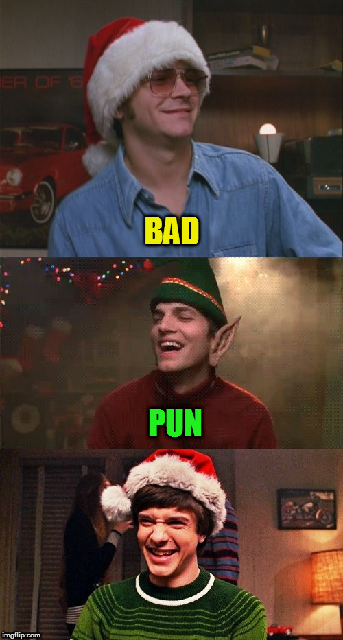 BAD PUN | image tagged in that 70's show christmas puns | made w/ Imgflip meme maker