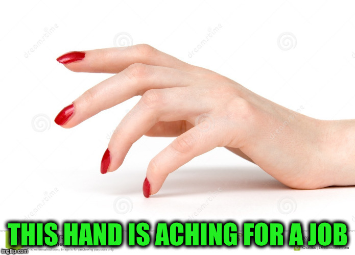 THIS HAND IS ACHING FOR A JOB | made w/ Imgflip meme maker