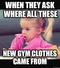 Little girl Dunno | WHEN THEY ASK WHERE ALL THESE NEW GYM CLOTHES CAME FROM | image tagged in little girl dunno | made w/ Imgflip meme maker