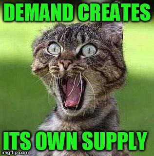 DEMAND CREATES ITS OWN SUPPLY | made w/ Imgflip meme maker