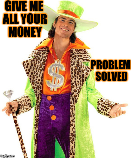 GIVE ME ALL YOUR MONEY PROBLEM SOLVED | made w/ Imgflip meme maker