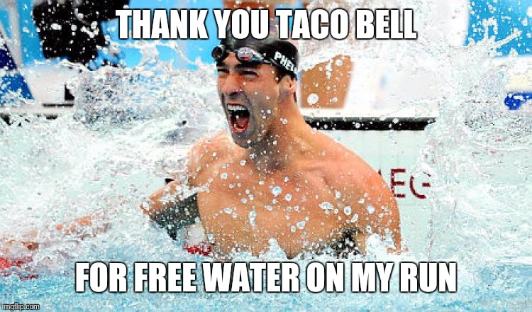 THANK YOU TACO BELL; FOR FREE WATER ON MY RUN | image tagged in thank for taco bell for water | made w/ Imgflip meme maker