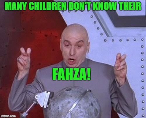 Dr Evil Laser Meme | MANY CHILDREN DON'T KNOW THEIR FAHZA! | image tagged in memes,dr evil laser | made w/ Imgflip meme maker