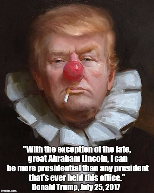"""With the exception of the late, great Abraham Lincoln, I can be more presidential than any president that's ever held this office."" Donald  
