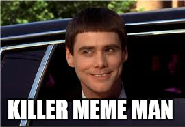 jim | KILLER MEME MAN | image tagged in jim | made w/ Imgflip meme maker