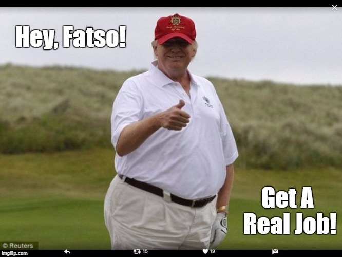 Hey, Fatso! Get A Real Job! | made w/ Imgflip meme maker