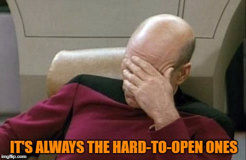 Captain Picard Facepalm Meme | IT'S ALWAYS THE HARD-TO-OPEN ONES | image tagged in memes,captain picard facepalm | made w/ Imgflip meme maker