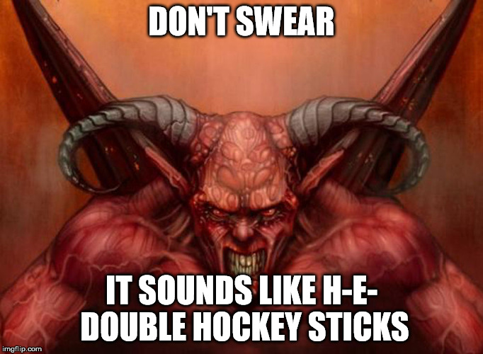 DON'T SWEAR IT SOUNDS LIKE H-E- DOUBLE HOCKEY STICKS | made w/ Imgflip meme maker