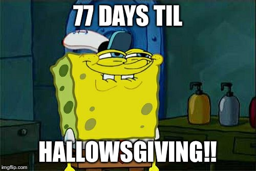 Dont You Squidward Meme | 77 DAYS TIL HALLOWSGIVING!! | image tagged in memes,dont you squidward | made w/ Imgflip meme maker