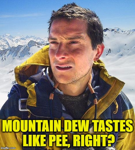 MOUNTAIN DEW TASTES LIKE PEE, RIGHT? | made w/ Imgflip meme maker