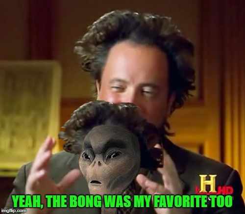 YEAH, THE BONG WAS MY FAVORITE TOO | made w/ Imgflip meme maker