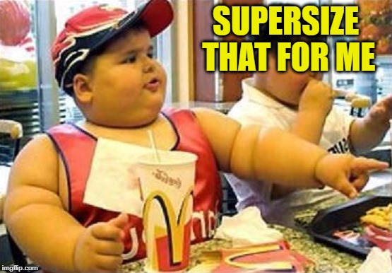 SUPERSIZE THAT FOR ME | made w/ Imgflip meme maker