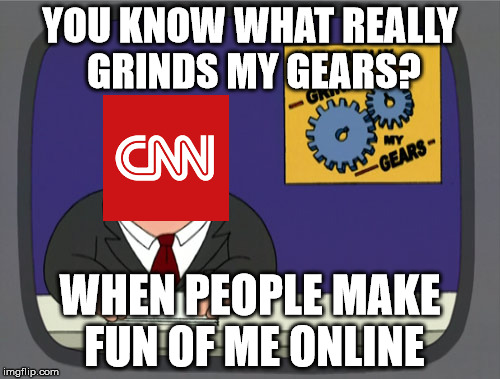 CNN tells the truth for once | YOU KNOW WHAT REALLY GRINDS MY GEARS? WHEN PEOPLE MAKE FUN OF ME ONLINE | image tagged in memes,peter griffin news | made w/ Imgflip meme maker