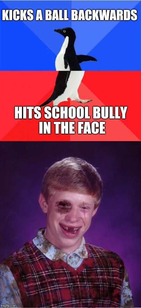 Penguin got beaten up | KICKS A BALL BACKWARDS HITS SCHOOL BULLY IN THE FACE | image tagged in socially awkward awesome penguin,bully punched brian | made w/ Imgflip meme maker