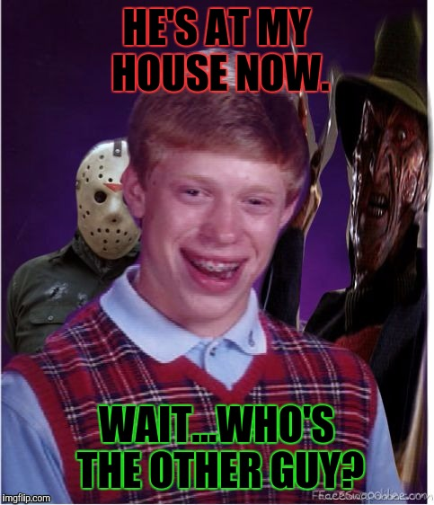 HE'S AT MY HOUSE NOW. WAIT...WHO'S THE OTHER GUY? | made w/ Imgflip meme maker