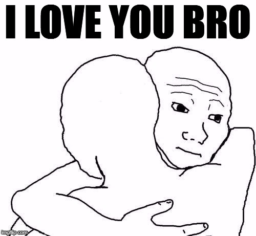 awww hug | I LOVE YOU BRO | image tagged in awww hug | made w/ Imgflip meme maker