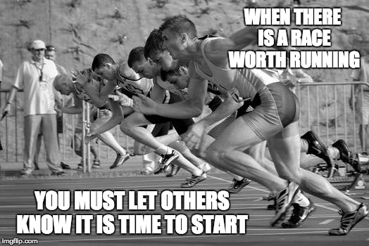 Being a leader | WHEN THERE IS A RACE WORTH RUNNING YOU MUST LET OTHERS KNOW IT IS TIME TO START | image tagged in inspirational quote,inspirational,deep thoughts,positive thinking,great idea,wisdom | made w/ Imgflip meme maker