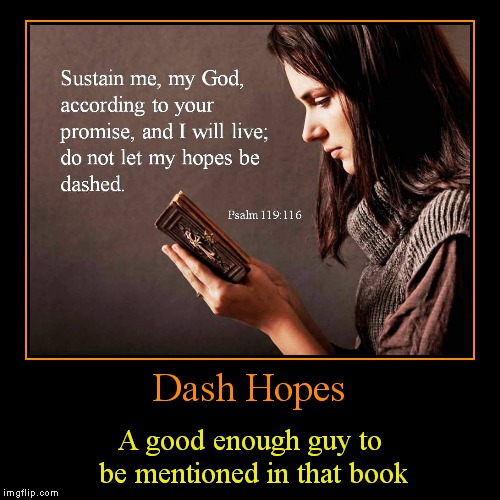 Missing your memes brotha! | Dash Hopes | A good enough guy to be mentioned in that book | image tagged in funny,demotivationals,so i guess you can say things are getting pretty serious,good guy dash hopes | made w/ Imgflip demotivational maker
