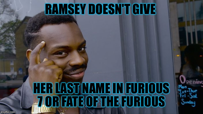 Fast and Furious humor  | RAMSEY DOESN'T GIVE HER LAST NAME IN FURIOUS 7 OR FATE OF THE FURIOUS | image tagged in think about it | made w/ Imgflip meme maker