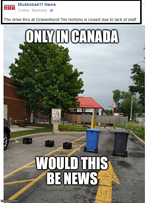 Only in Canada would this be news  | ONLY IN CANADA WOULD THIS BE NEWS | image tagged in tim hortons,canada | made w/ Imgflip meme maker