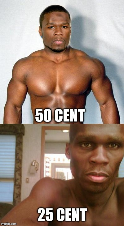 25 cent | 50 CENT 25 CENT | image tagged in 25 cent,50 cent,50 cent skinny,curtis jackson,memes,get rich or die trying | made w/ Imgflip meme maker