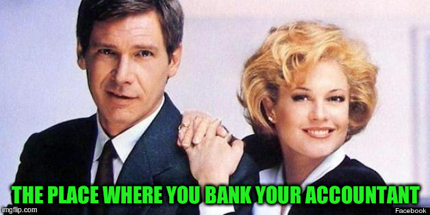 THE PLACE WHERE YOU BANK YOUR ACCOUNTANT | made w/ Imgflip meme maker