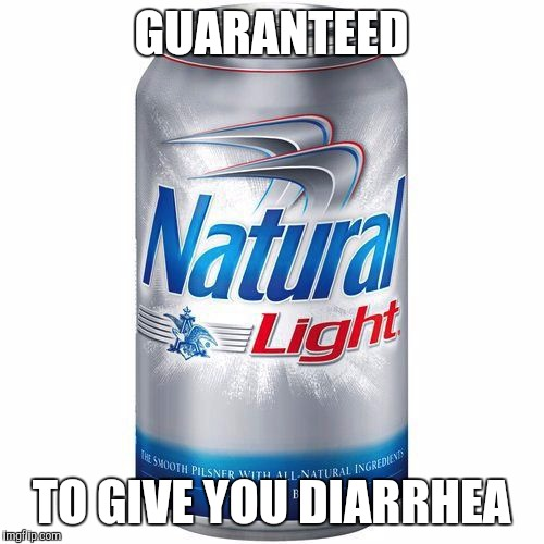 Truth in advertising | GUARANTEED TO GIVE YOU DIARRHEA | image tagged in memes,beer | made w/ Imgflip meme maker