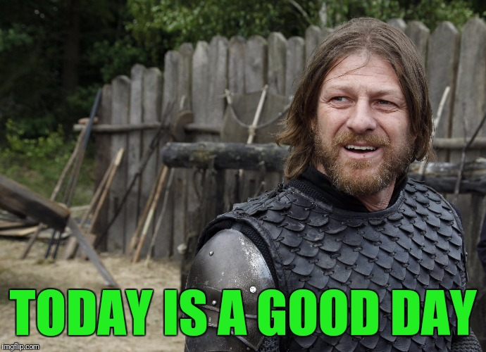 TODAY IS A GOOD DAY | made w/ Imgflip meme maker