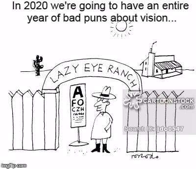 2020... |  In 2020 we're going to have an entire year of bad puns about vision... | image tagged in 2020,eye,puns,vision | made w/ Imgflip meme maker