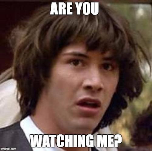 Conspiracy Keanu Meme | ARE YOU WATCHING ME? | image tagged in memes,conspiracy keanu | made w/ Imgflip meme maker