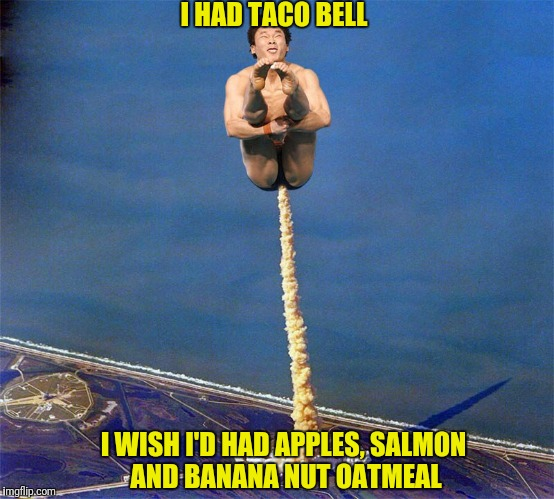 I HAD TACO BELL I WISH I'D HAD APPLES, SALMON AND BANANA NUT OATMEAL | made w/ Imgflip meme maker