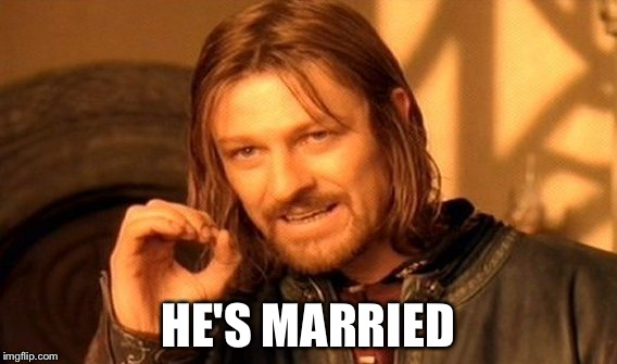 One Does Not Simply Meme | HE'S MARRIED | image tagged in memes,one does not simply | made w/ Imgflip meme maker