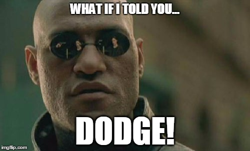 10 points if you get this reference! | WHAT IF I TOLD YOU... DODGE! | image tagged in memes,matrix morpheus,dodge | made w/ Imgflip meme maker