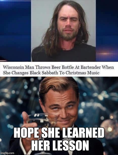 Ozzy kicks Santa's ass | HOPE SHE LEARNED HER LESSON | image tagged in some heroes dont wear capes,memes,leonardo dicaprio cheers,black sabbath | made w/ Imgflip meme maker