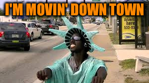 I'M MOVIN' DOWN TOWN | made w/ Imgflip meme maker