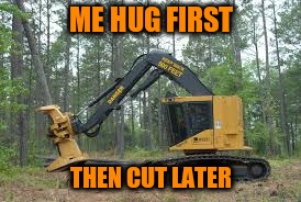 ME HUG FIRST THEN CUT LATER | made w/ Imgflip meme maker
