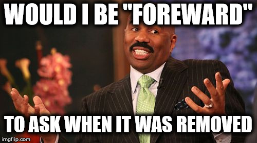 "Steve Harvey Meme | WOULD I BE ""FOREWARD"" TO ASK WHEN IT WAS REMOVED 