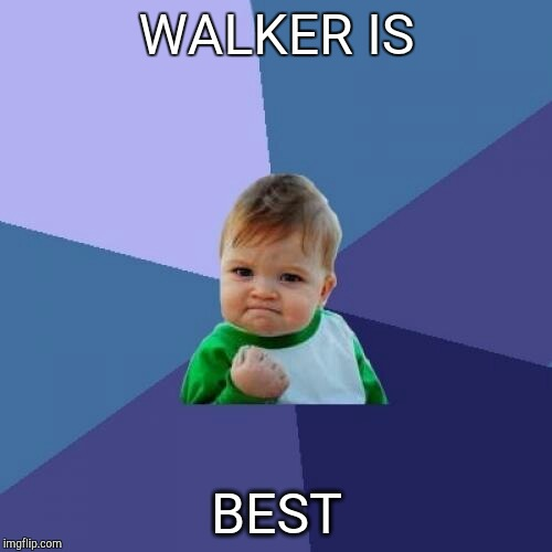 Success Kid Meme | WALKER IS BEST | image tagged in memes,success kid | made w/ Imgflip meme maker