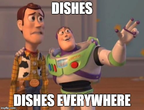We all have that one friend... and I'm definitely that friend.  | DISHES DISHES EVERYWHERE | image tagged in memes,x,x everywhere,x x everywhere,roomies,dirty dishes | made w/ Imgflip meme maker