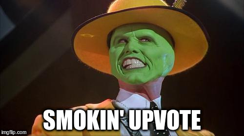 SMOKIN' UPVOTE | made w/ Imgflip meme maker