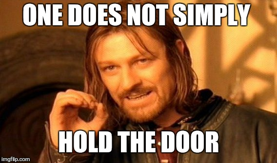 One Does Not Simply Meme | ONE DOES NOT SIMPLY HOLD THE DOOR | image tagged in memes,one does not simply | made w/ Imgflip meme maker