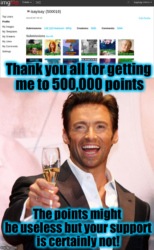 Thank you all for 500,000 points! | Thank you all for getting me to 500,000 points The points might be useless but your support is certainly not! | image tagged in memes,imgflip users | made w/ Imgflip meme maker