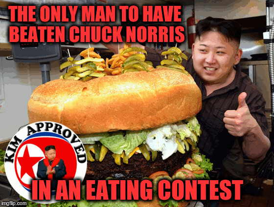 THE ONLY MAN TO HAVE BEATEN CHUCK NORRIS IN AN EATING CONTEST | image tagged in memes,funny,kim jong un,chuck norris,food | made w/ Imgflip meme maker