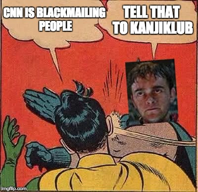 Bala-Tik Slapping Robin | CNN IS BLACKMAILING PEOPLE TELL THAT TO KANJIKLUB | image tagged in bala-tik slapping robin | made w/ Imgflip meme maker